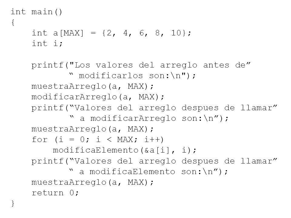 int main() { int a[MAX] = {2, 4, 6, 8, 10}; int i; printf( Los valores del arreglo antes de modificarlos son:\n );